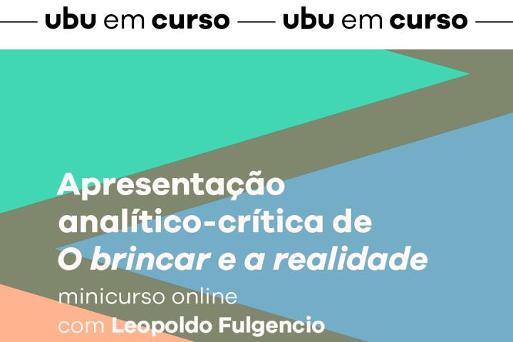 """[Ubu em curso] Apresentação analítico-crítica de """"O brincar e a realidade"""", de 𝗗. 𝗪. Winnicott"""
